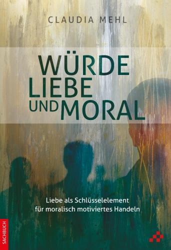 Würde, Liebe und Moral