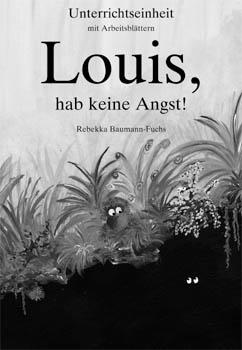 Unterrichtseinheit: Louis, hab keine Angst!
