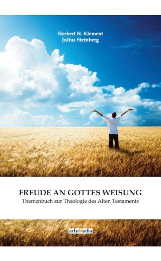 Freude an Gottes Weisung – Themenbuch zur Theologie des Alten Testaments