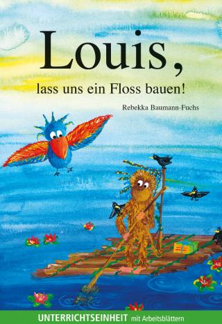 Louis, lass uns ein Floss bauen! Unterrichtseinheit als PDF)