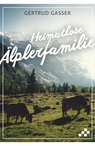 Heimatlose Älplerfamilie (E-Book)